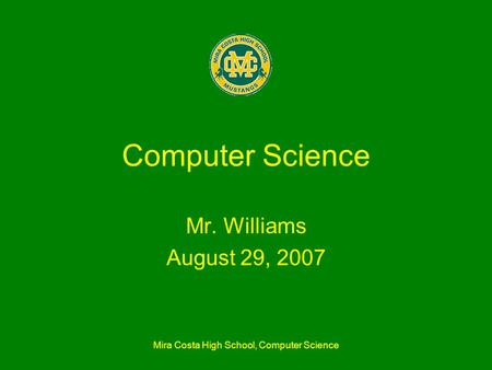 Mira Costa High School, Computer Science Computer Science Mr. Williams August 29, 2007.