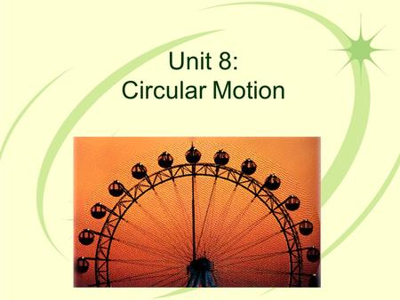 Unit 8: Circular Motion. Section A: Angular Units Corresponding Textbook Sections: –10.1 PA Assessment Anchors: –S11.C.3.1.