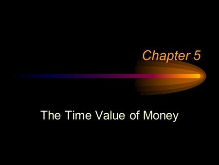Chapter 5 The Time Value of Money. Time Value The process of expressing –the present in the future (compounding) –the future in the present (discounting)