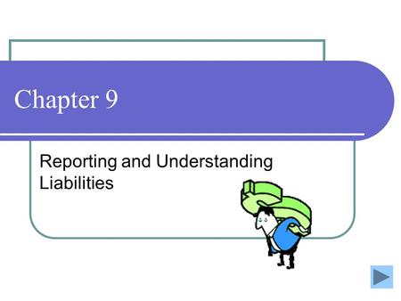 Chapter 9 Reporting and Understanding Liabilities.