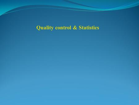 Quality control & Statistics. Definition: it is the science of gathering, analyzing, interpreting and representing data. Example: introduction a new test.