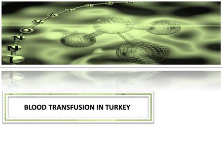 BLOOD TRANSFUSION IN TURKEY. SHORT HISTORY 1921: Prof. Dr. Burhanettin TOKER gave a start to Transfusion works in TURKEY 1938 : First transfusion in Cerrahpasa.