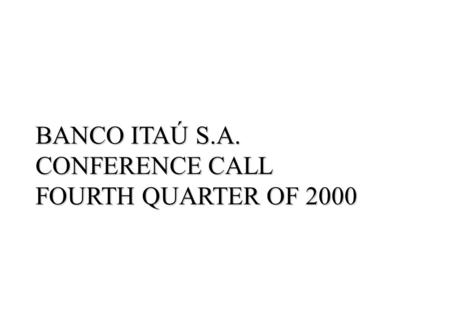 BANCO ITAÚ S.A. CONFERENCE CALL FOURTH QUARTER OF 2000.