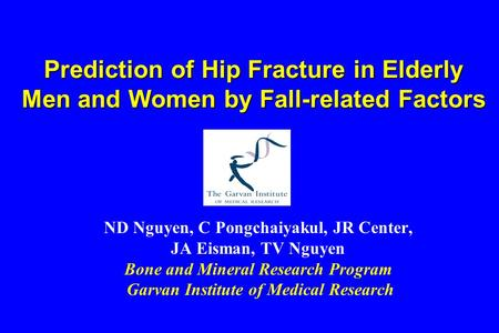 Prediction of Hip Fracture in Elderly Men and Women by Fall-related Factors ND Nguyen, C Pongchaiyakul, JR Center, JA Eisman, TV Nguyen Bone and Mineral.