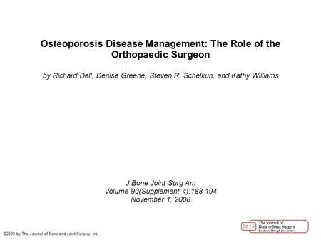 Osteoporosis Disease Management: The Role of the Orthopaedic Surgeon by Richard Dell, Denise Greene, Steven R. Schelkun, and Kathy Williams J Bone Joint.