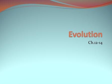 Ch.12-14 Evolution Change in the inherited traits of a population of organisms from one generation to the next.