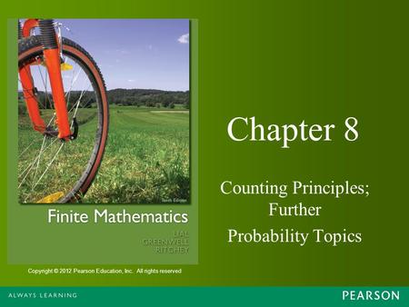 Copyright © 2012 Pearson Education, Inc. All rights reserved Chapter 8 Counting Principles; Further Probability Topics.