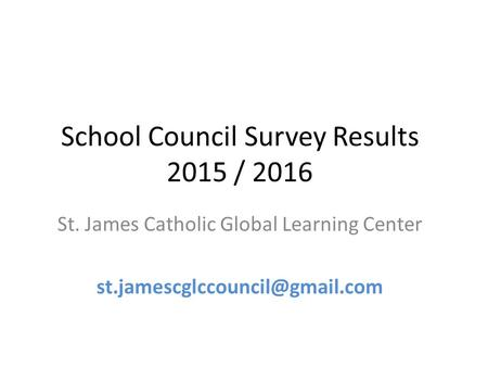 School Council Survey Results 2015 / 2016 St. James Catholic Global Learning Center