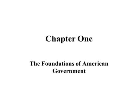 Chapter One The Foundations of American Government.