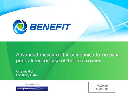 Topic Organisation Location Date Advanced measures for companies to increase public transport use of their employees Organisation Location, Date Supported.
