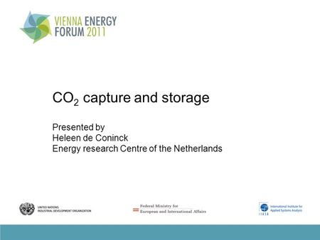 CO 2 capture and storage Presented by Heleen de Coninck Energy research Centre of the Netherlands.