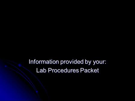 Information provided by your: Lab Procedures Packet.