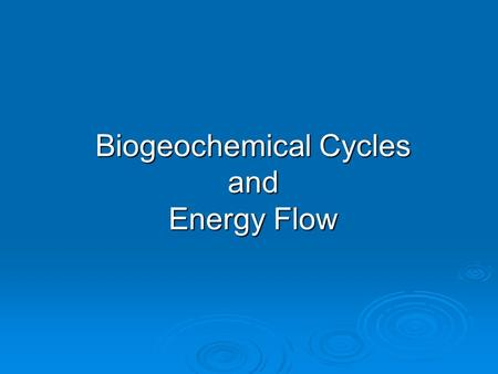 Biogeochemical Cycles and Energy Flow. Two Secrets of Survival: Energy Flow and Matter Recycle  An ecosystem survives by a combination of energy flow.