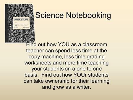 Science Notebooking Find out how YOU as a classroom teacher can spend less time at the copy machine, less time grading worksheets and more time teaching.