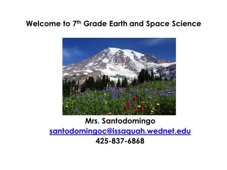 Welcome to 7 th Grade Earth and Space Science Mrs. Santodomingo 425-837-6868.