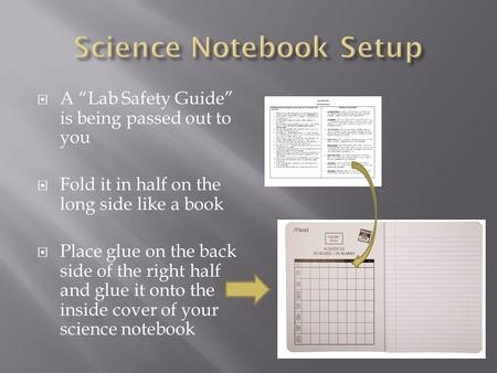 " A ""Lab Safety Guide"" is being passed out to you  Fold it in half on the long side like a book  Place glue on the back side of the right half and glue."