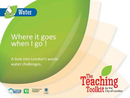 Where it goes when I go ! A look into London's waste water challenges.