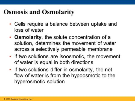 Osmosis and Osmolarity Cells require a balance between uptake and loss of water Osmolarity, the solute concentration of a solution, determines the movement.