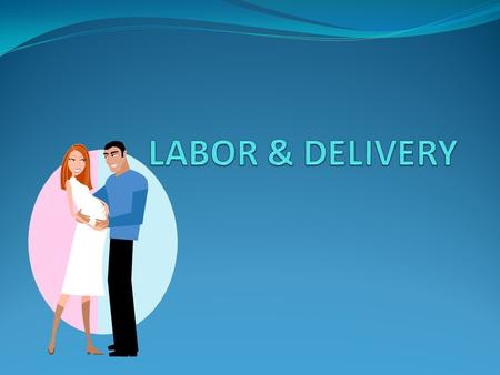 LABOR & DELIVERY.