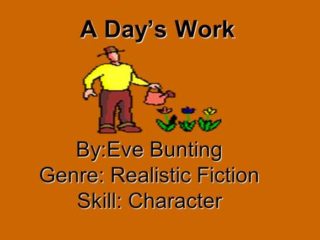 A Day's Work By:Eve Bunting Genre: Realistic Fiction Skill: Character.