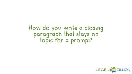 How do you write a closing paragraph that stays on topic for a prompt?