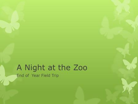 A Night at the Zoo End of Year Field Trip. OVERNIGHT AT THE COLUMBUS ZOO.