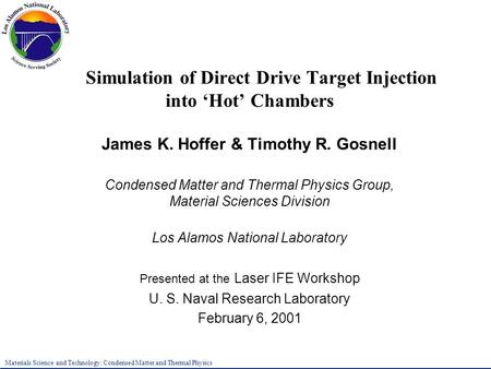 Materials Science and Technology: Condensed Matter and Thermal Physics Simulation of Direct Drive Target Injection into 'Hot' Chambers James K. Hoffer.