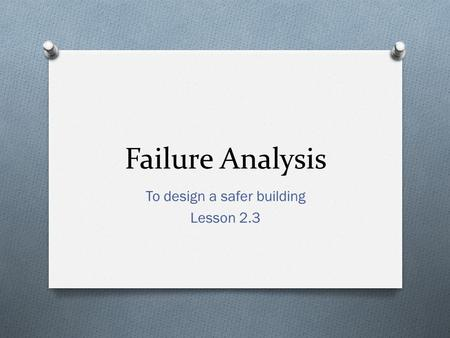 Failure Analysis To design a safer building Lesson 2.3.