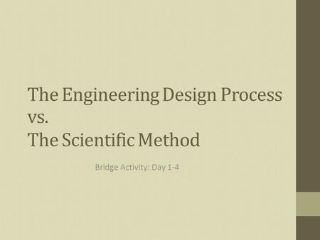 The Engineering Design Process Bridge Activity: Day 1-4 vs. The Scientific Method.