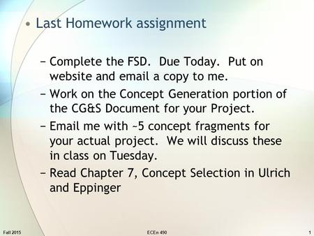 Fall 20151 Last Homework assignment −Complete the FSD. Due Today. Put on website and email a copy to me. −Work on the Concept Generation portion of the.