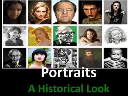 Portraits A Historical Look. Portraits Portraits are nearly always commissioned, and the sitter agrees the format with the painter The relation of the.