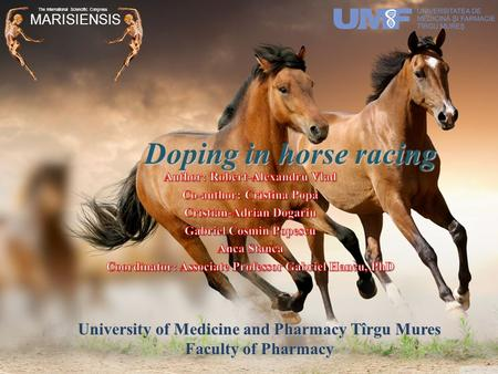 Doping in horse racing University of Medicine and Pharmacy Tîrgu Mures Faculty of Pharmacy MARISIENSIS The International Sciencific Congress.