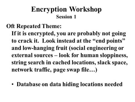 "Oft Repeated Theme: If it is encrypted, you are probably not going to crack it. Look instead at the ""end points"" and low-hanging fruit (social engineering."