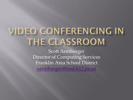 Scott Armburger Director of Computing Services Franklin Area School District