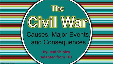 Causes, Major Events, and Consequences © 2014 Brain Wrinkles By: Jeni Shipley Adapted from TPT.