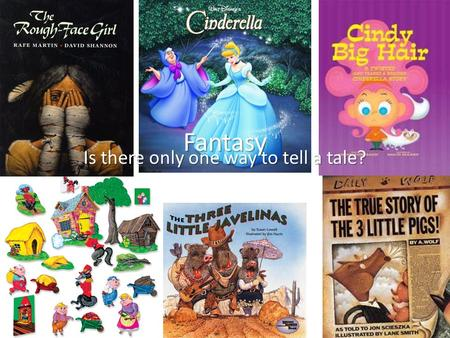 Fantasy Is there only one way to tell a tale?. Lesson One Introduce the fairy tales that will be covered. Have the students talk about how they remember.