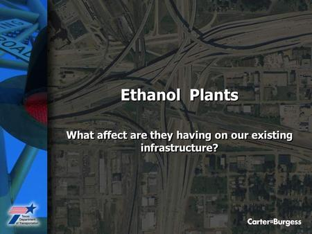Ethanol Plants What affect are they having on our existing infrastructure? Ethanol Plants What affect are they having on our existing infrastructure?