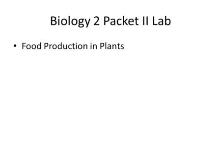 Biology 2 Packet II Lab Food Production in Plants.