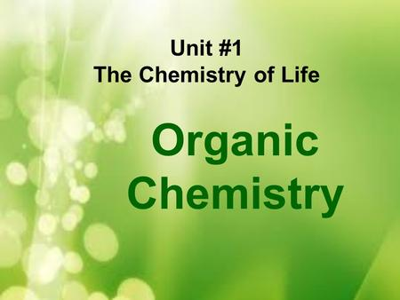 Unit #1 The Chemistry of Life Organic Chemistry.