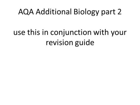 AQA Additional Biology part 2 use this in conjunction with your revision guide.