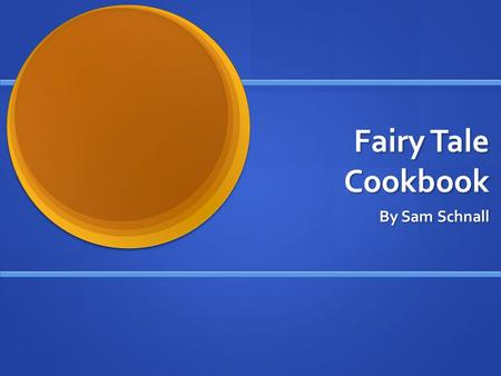 Fairy Tale Cookbook By Sam Schnall. 3 rd Grade Classroom Content: Reading, understanding, and creating a fairy tale. Content: Reading, understanding,