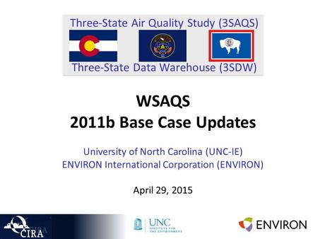 Three-State Air Quality Study (3SAQS) Three-State Data Warehouse (3SDW) WSAQS 2011b Base Case Updates University of North Carolina (UNC-IE) ENVIRON International.