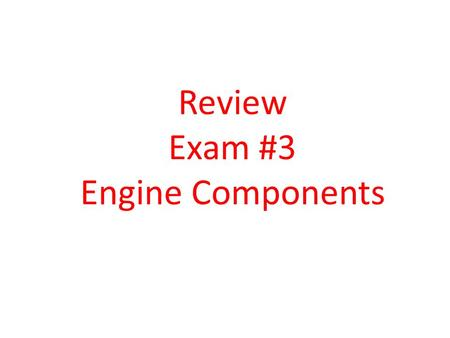 Review Exam #3 Engine Components