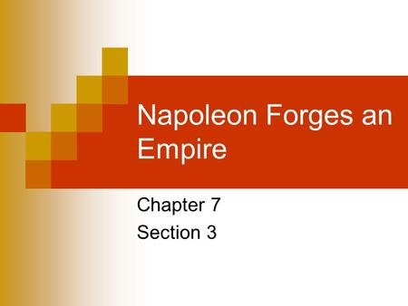 Napoleon Forges an Empire Chapter 7 Section 3. Section 2 Review.