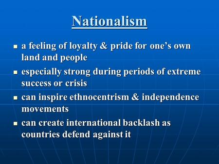 Nationalism a feeling of loyalty & pride for one's own land and people a feeling of loyalty & pride for one's own land and people especially strong during.