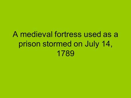 A medieval fortress used as a prison stormed on July 14, 1789.