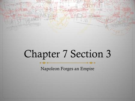 Chapter 7 Section 3 Napoleon Forges an Empire. Napoleon Bonaparte  5 foot 3 inches tall  One of the world's greatest military geniuses  In four years.