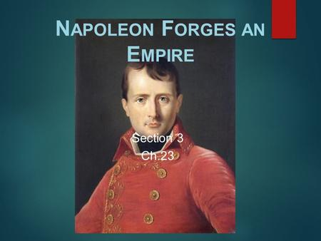 N APOLEON F ORGES AN E MPIRE Section 3 Ch.23. Napoleon Seizes Power  A five-man group called the Directory became the new government after Robespierre's.