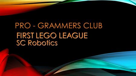 FIRST LEGO LEAGUE SC Robotics PRO - GRAMMERS CLUB.