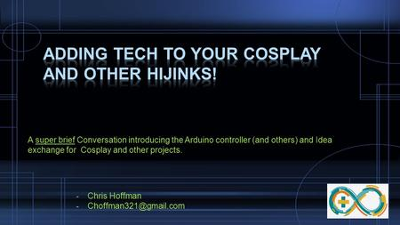Adding tech to your cosplay and other hijinks!